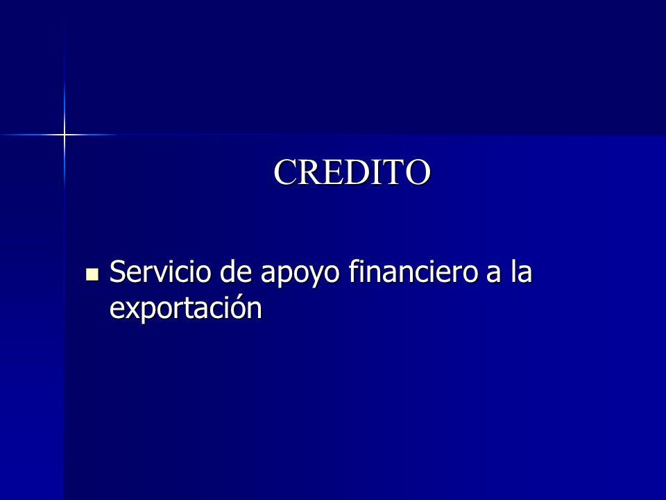 CREDITO Servicio de apoyo financiero a la exportación Servicio de apoyo financiero a la exportación