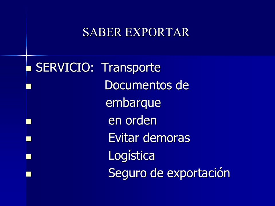 SABER EXPORTAR SERVICIO: Transporte SERVICIO: Transporte Documentos de Documentos de embarque embarque en orden en orden Evitar demoras Evitar demoras Logística Logística Seguro de exportación Seguro de exportación