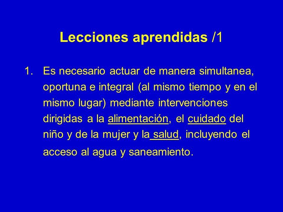 Lecciones aprendidas /1 1.Es necesario actuar de manera simultanea, oportuna e integral (al mismo tiempo y en el mismo lugar) mediante intervenciones