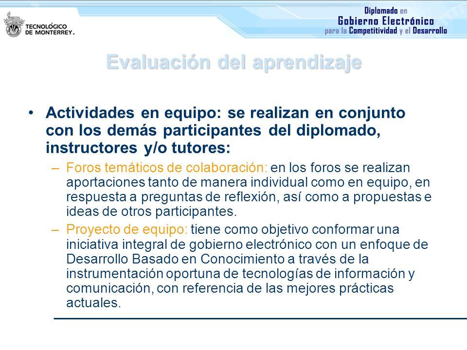 Evaluación del aprendizaje Actividades en equipo: se realizan en conjunto con los demás participantes del diplomado, instructores y/o tutores: –Foros