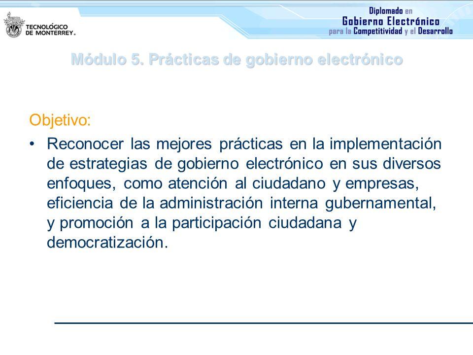 Módulo 5. Prácticas de gobierno electrónico Objetivo: Reconocer las mejores prácticas en la implementación de estrategias de gobierno electrónico en s