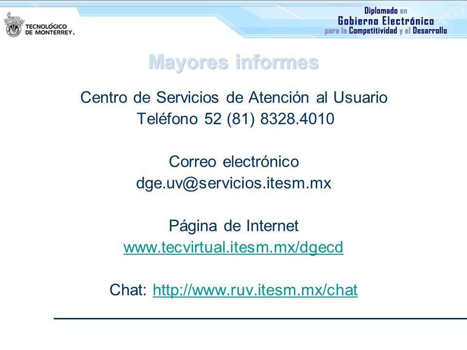 Mayores informes Centro de Servicios de Atención al Usuario Teléfono 52 (81) 8328.4010 Correo electrónico dge.uv@servicios.itesm.mx Página de Internet