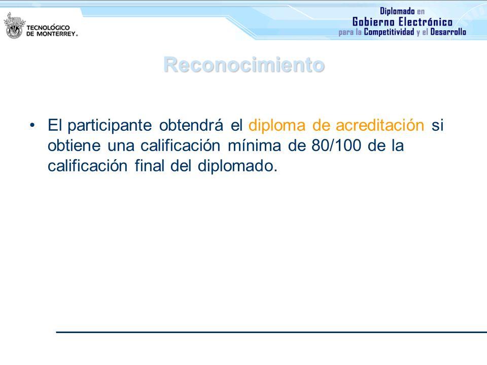 Reconocimiento El participante obtendrá el diploma de acreditación si obtiene una calificación mínima de 80/100 de la calificación final del diplomado