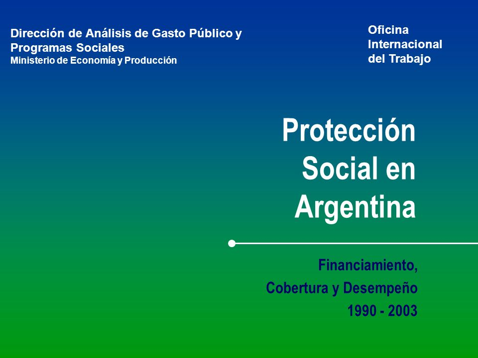 Protección Social en Argentina Dirección de Análisis de Gasto Público y Programas Sociales Ministerio de Economía y Producción Financiamiento, Cobertu