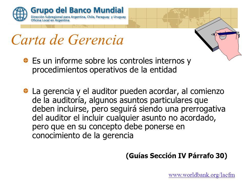 www.worldbank.org/lacfm Carta de Gerencia Es un informe sobre los controles internos y procedimientos operativos de la entidad La gerencia y el audito