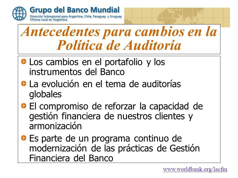 www.worldbank.org/lacfm Antecedentes para cambios en la Política de Auditoría Los cambios en el portafolio y los instrumentos del Banco La evolución e
