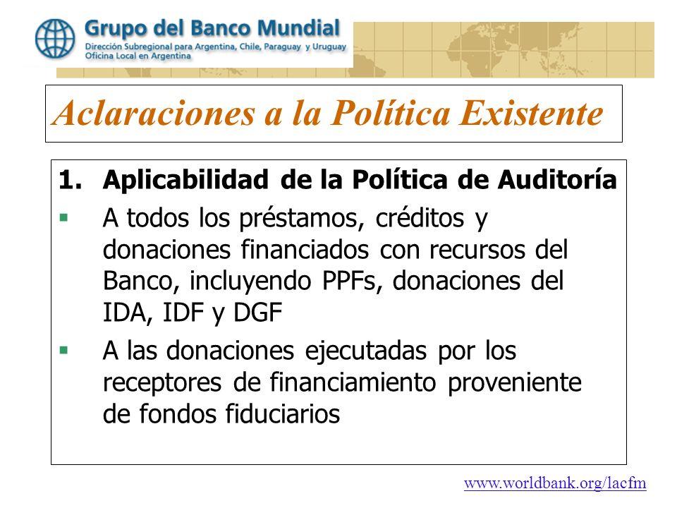 www.worldbank.org/lacfm Aclaraciones a la Política Existente 1.Aplicabilidad de la Política de Auditoría A todos los préstamos, créditos y donaciones