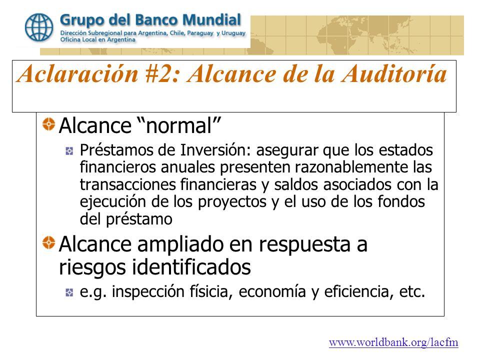 www.worldbank.org/lacfm Aclaración #2: Alcance de la Auditoría Alcance normal Préstamos de Inversión: asegurar que los estados financieros anuales pre