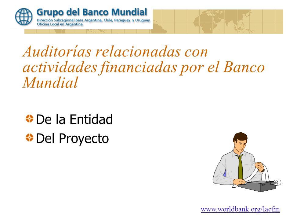 www.worldbank.org/lacfm Auditorías relacionadas con actividades financiadas por el Banco Mundial De la Entidad Del Proyecto