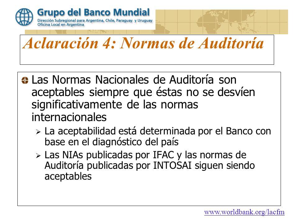 www.worldbank.org/lacfm Aclaración 4: Normas de Auditoría Las Normas Nacionales de Auditoría son aceptables siempre que éstas no se desvíen significat