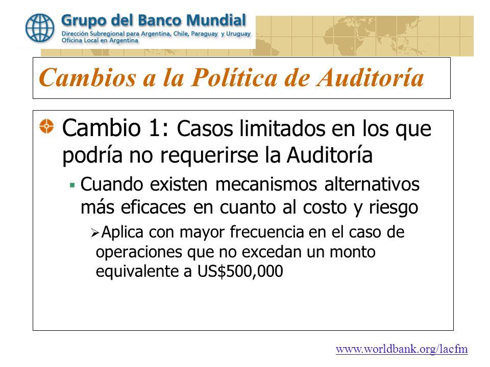 www.worldbank.org/lacfm Cambios a la Política de Auditoría Cambio 1: Casos limitados en los que podría no requerirse la Auditoría Cuando existen mecan