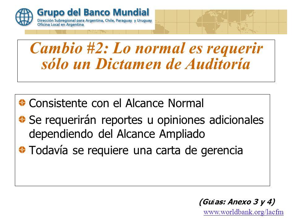 www.worldbank.org/lacfm Cambio #2: Lo normal es requerir sólo un Dictamen de Auditoría Consistente con el Alcance Normal Se requerirán reportes u opin