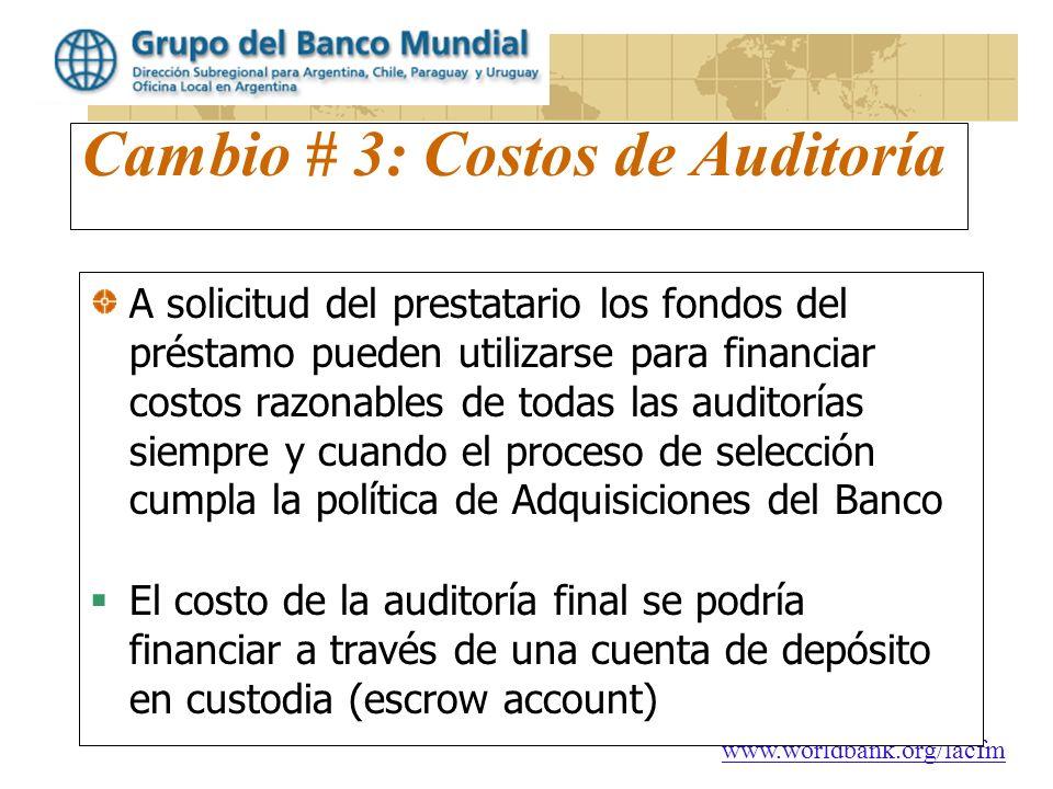 www.worldbank.org/lacfm Cambio # 3: Costos de Auditoría A solicitud del prestatario los fondos del préstamo pueden utilizarse para financiar costos ra