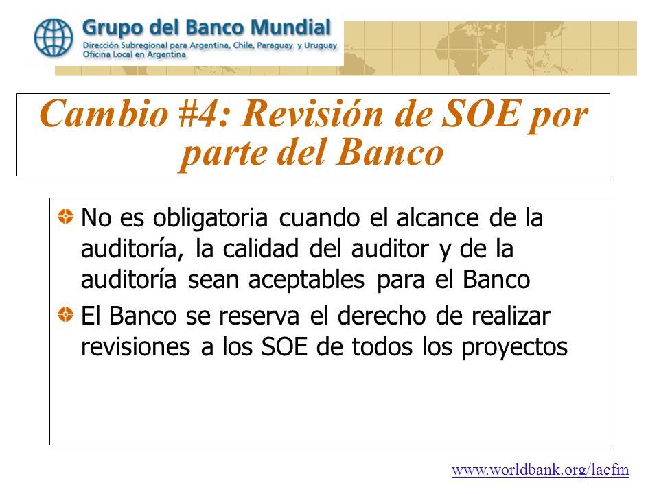 www.worldbank.org/lacfm Cambio #4: Revisión de SOE por parte del Banco No es obligatoria cuando el alcance de la auditoría, la calidad del auditor y d