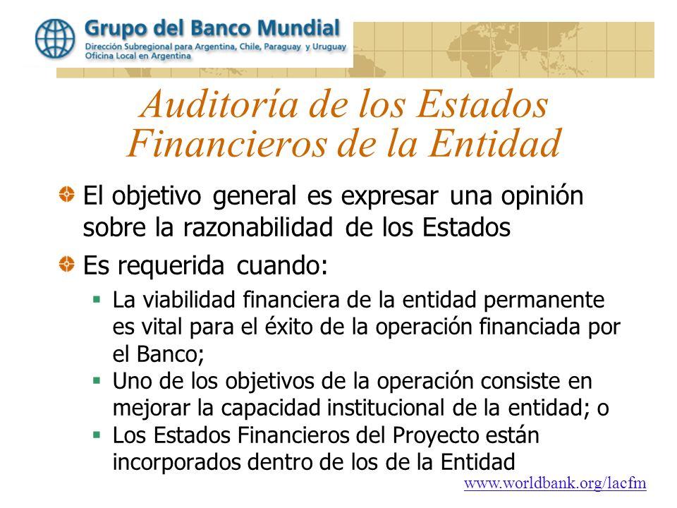 www.worldbank.org/lacfm Auditoría de los Estados Financieros de la Entidad El objetivo general es expresar una opinión sobre la razonabilidad de los E