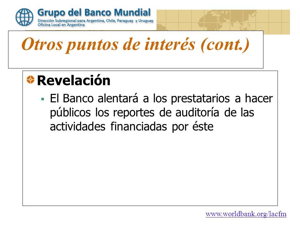 www.worldbank.org/lacfm Otros puntos de interés (cont.) Revelación El Banco alentará a los prestatarios a hacer públicos los reportes de auditoría de