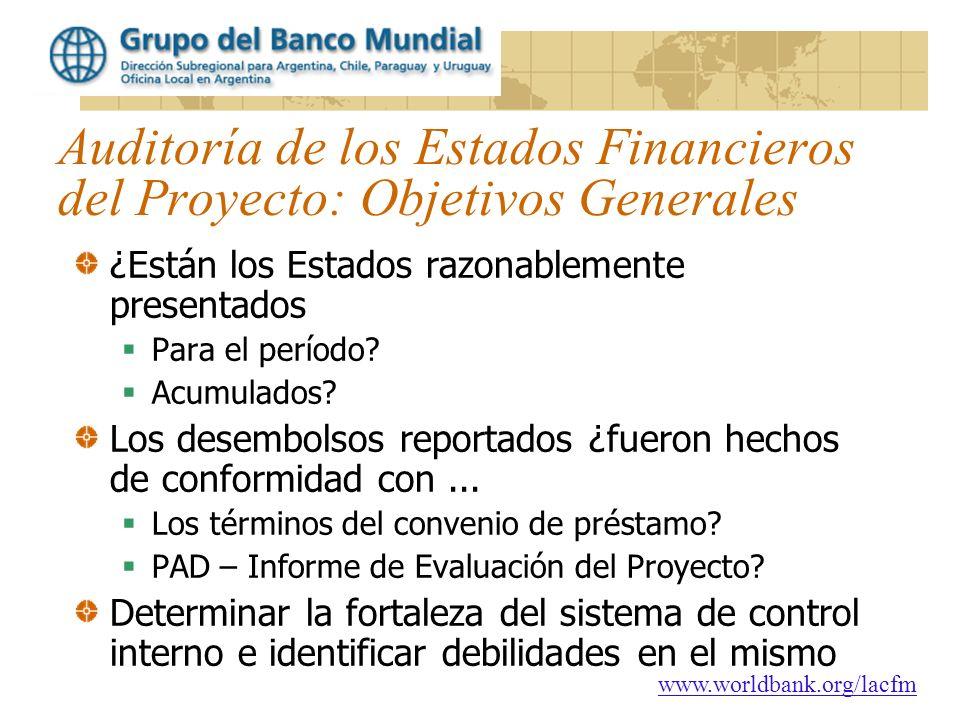 www.worldbank.org/lacfm Auditoría de los Estados Financieros del Proyecto: Objetivos Generales ¿Están los Estados razonablemente presentados Para el p
