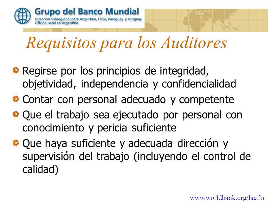 www.worldbank.org/lacfm Requisitos para los Auditores Regirse por los principios de integridad, objetividad, independencia y confidencialidad Contar c