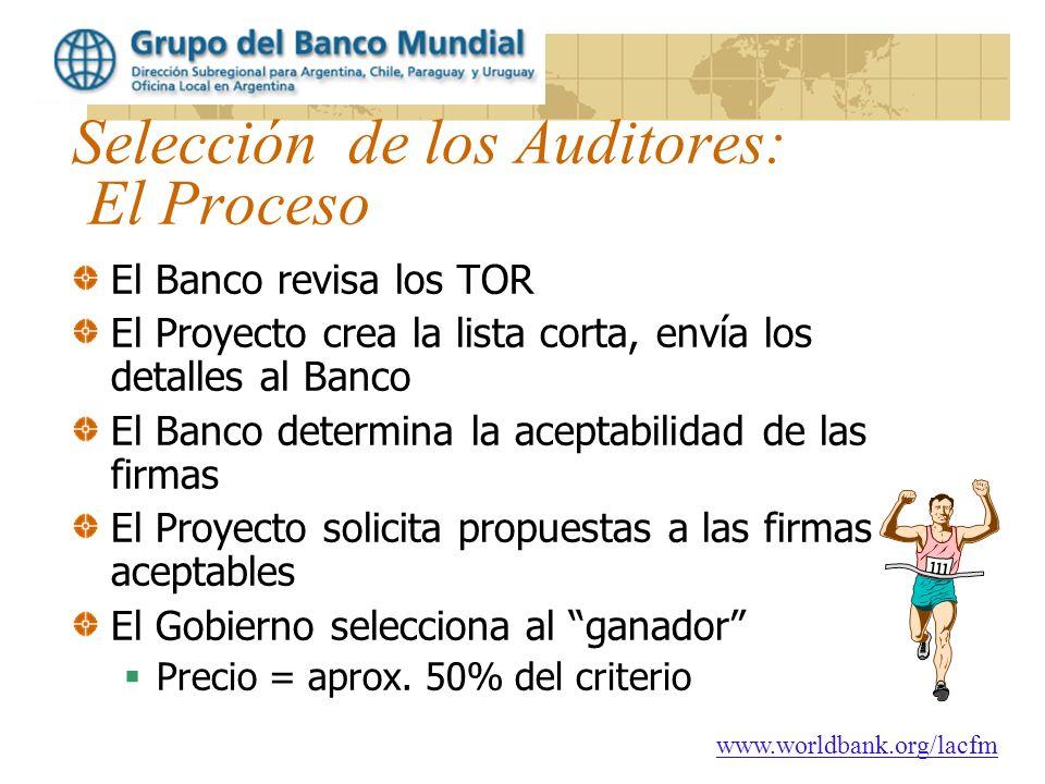 www.worldbank.org/lacfm Selección de los Auditores: El Proceso El Banco revisa los TOR El Proyecto crea la lista corta, envía los detalles al Banco El