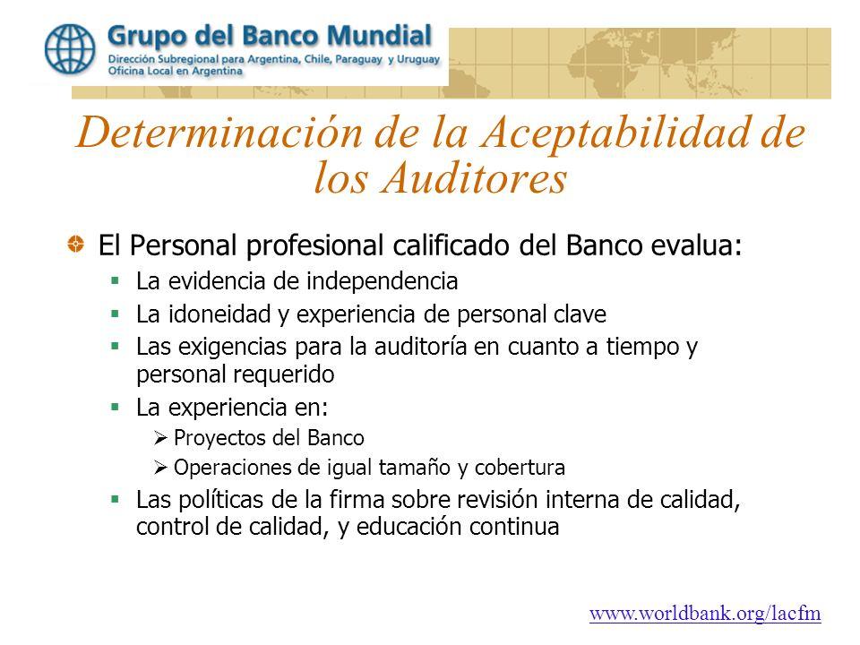 www.worldbank.org/lacfm Determinación de la Aceptabilidad de los Auditores El Personal profesional calificado del Banco evalua: La evidencia de indepe