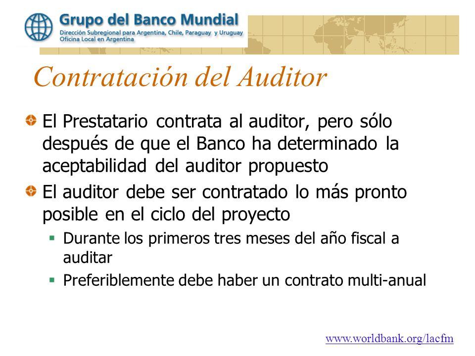 www.worldbank.org/lacfm Contratación del Auditor El Prestatario contrata al auditor, pero sólo después de que el Banco ha determinado la aceptabilidad