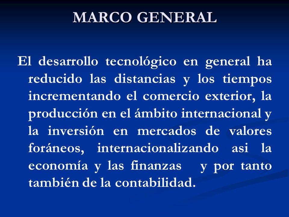 MARCO GENERAL El desarrollo tecnológico en general ha reducido las distancias y los tiempos incrementando el comercio exterior, la producción en el ám