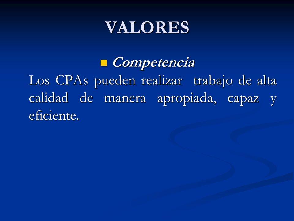 VALORES Competencia Los CPAs pueden realizar trabajo de alta calidad de manera apropiada, capaz y eficiente. Competencia Los CPAs pueden realizar trab