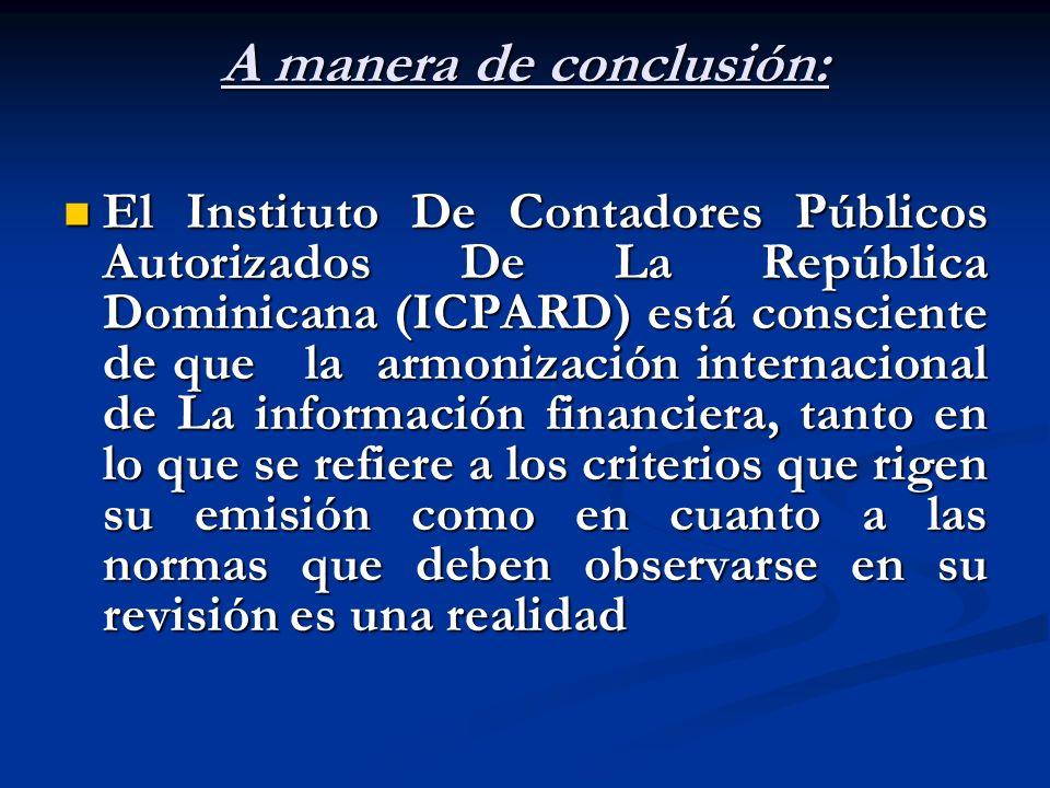 A manera de conclusión: El Instituto De Contadores Públicos Autorizados De La República Dominicana (ICPARD) está consciente de que la armonización int