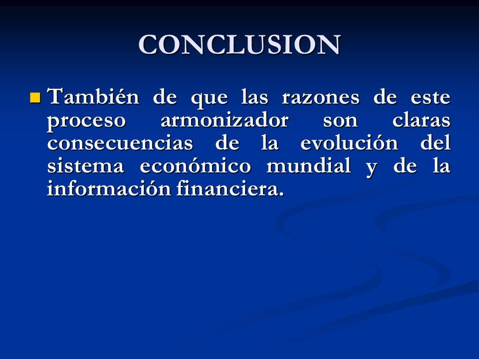 CONCLUSION También de que las razones de este proceso armonizador son claras consecuencias de la evolución del sistema económico mundial y de la infor