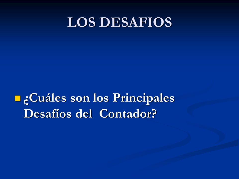 LOS DESAFIOS ¿Cuáles son los Principales Desafíos del Contador? ¿Cuáles son los Principales Desafíos del Contador?