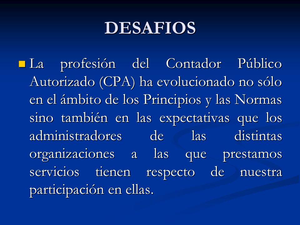 DESAFIOS La profesión del Contador Público Autorizado (CPA) ha evolucionado no sólo en el ámbito de los Principios y las Normas sino también en las ex