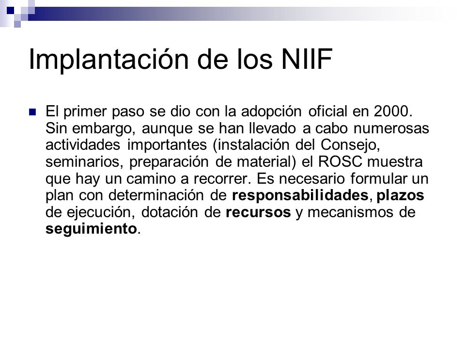 Implantación de los NIIF El primer paso se dio con la adopción oficial en 2000. Sin embargo, aunque se han llevado a cabo numerosas actividades import