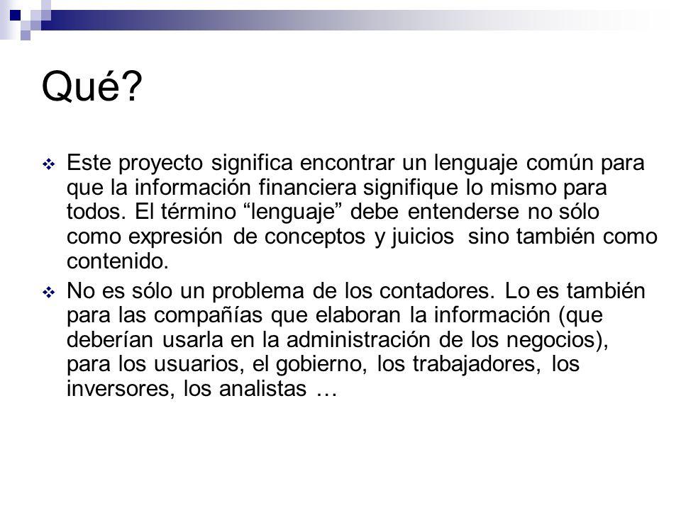 Qué? Este proyecto significa encontrar un lenguaje común para que la información financiera signifique lo mismo para todos. El término lenguaje debe e