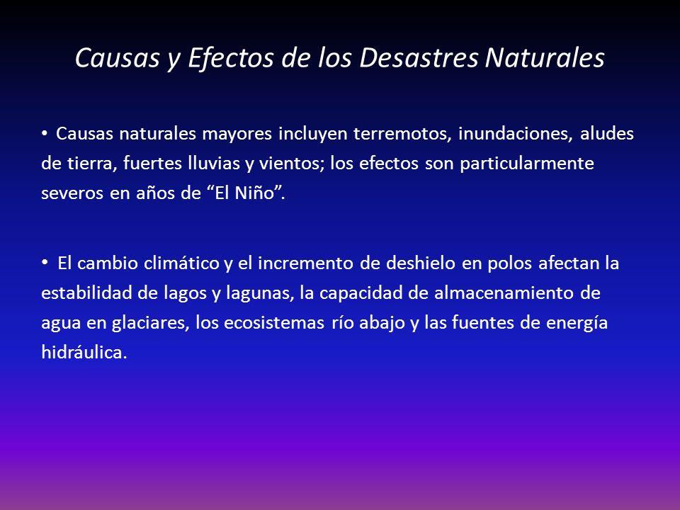 Causas y Efectos de los Desastres Naturales Causas naturales mayores incluyen terremotos, inundaciones, aludes de tierra, fuertes lluvias y vientos; los efectos son particularmente severos en años de El Niño.