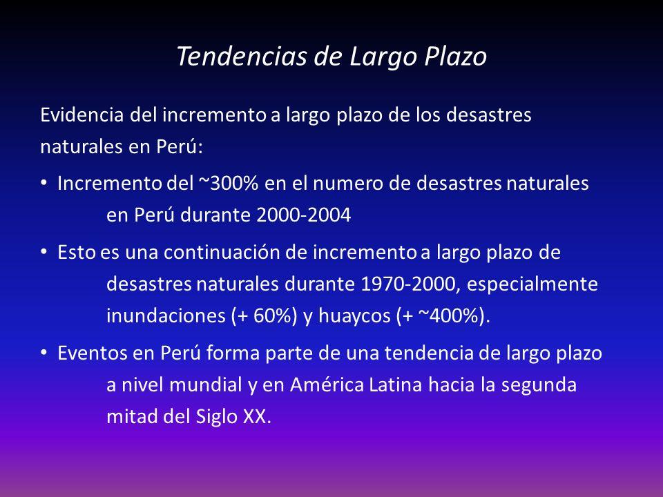Tendencias de Largo Plazo Evidencia del incremento a largo plazo de los desastres naturales en Perú: Incremento del ~300% en el numero de desastres naturales en Perú durante 2000-2004 Esto es una continuación de incremento a largo plazo de desastres naturales durante 1970-2000, especialmente inundaciones (+ 60%) y huaycos (+ ~400%).