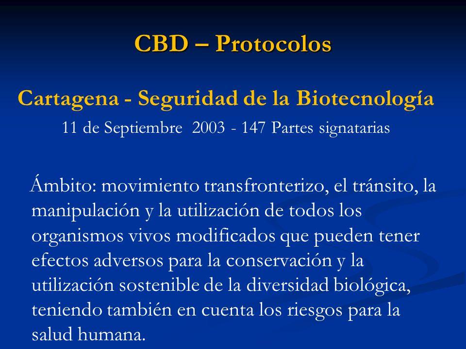 CBD – Protocolos Cartagena - Seguridad de la Biotecnología 11 de Septiembre 2003 - 147 Partes signatarias Ámbito: movimiento transfronterizo, el tráns