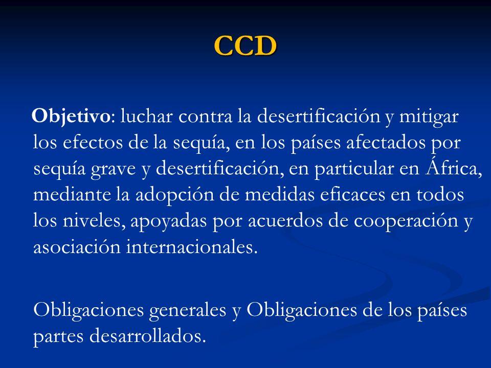 CCD Objetivo: luchar contra la desertificación y mitigar los efectos de la sequía, en los países afectados por sequía grave y desertificación, en part