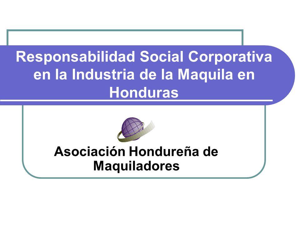 Responsabilidad Social Corporativa en la Industria de la Maquila en Honduras Asociación Hondureña de Maquiladores
