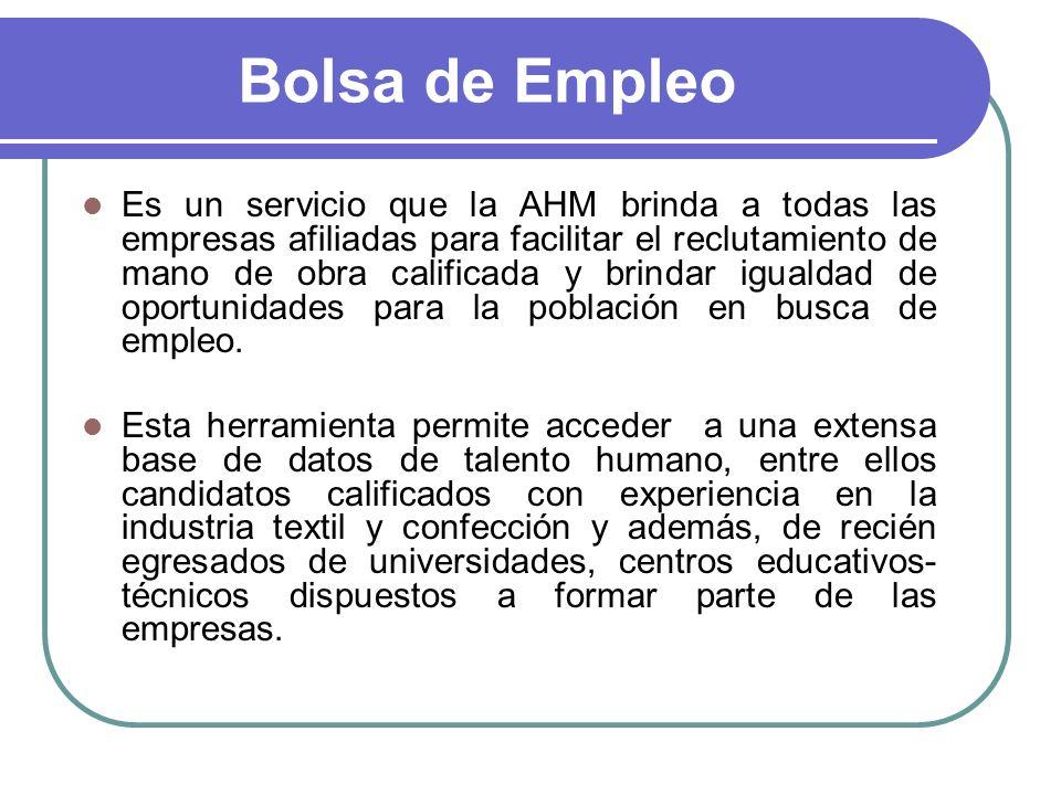 Bolsa de Empleo Es un servicio que la AHM brinda a todas las empresas afiliadas para facilitar el reclutamiento de mano de obra calificada y brindar i