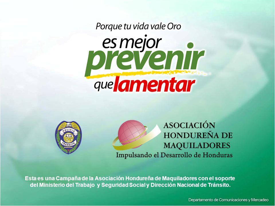 Esta es una Campaña de la Asociación Hondureña de Maquiladores con el soporte del Ministerio del Trabajo y Seguridad Social y Dirección Nacional de Tr