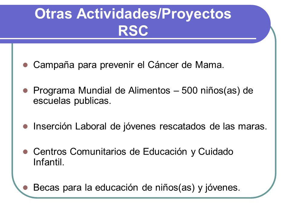 Otras Actividades/Proyectos RSC Campaña para prevenir el Cáncer de Mama. Programa Mundial de Alimentos – 500 niños(as) de escuelas publicas. Inserción