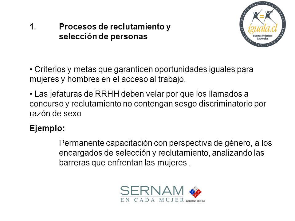 1. Procesos de reclutamiento y selección de personas Criterios y metas que garanticen oportunidades iguales para mujeres y hombres en el acceso al tra