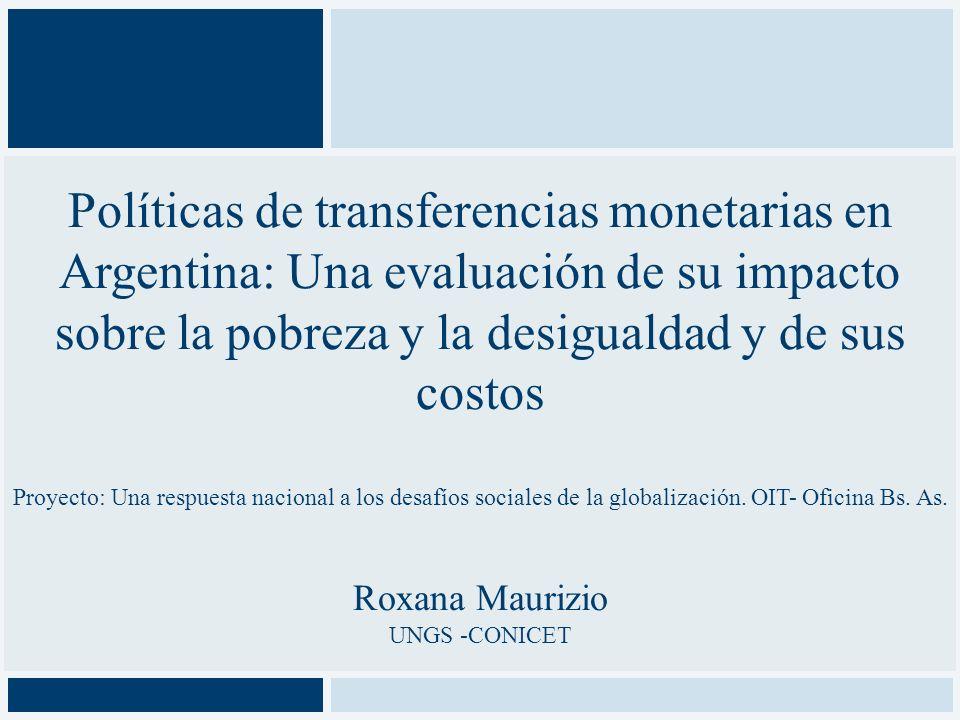 Políticas de transferencias monetarias en Argentina: Una evaluación de su impacto sobre la pobreza y la desigualdad y de sus costos Proyecto: Una resp