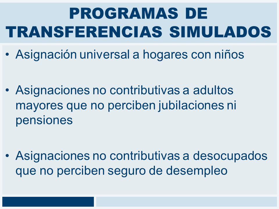 PROGRAMAS DE TRANSFERENCIAS SIMULADOS Asignación universal a hogares con niños Asignaciones no contributivas a adultos mayores que no perciben jubilac