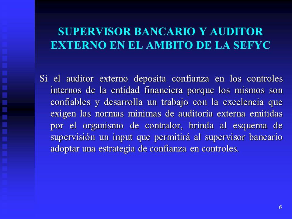 7 SUPERVISOR BANCARIO Y AUDITOR EXTERNO EN EL AMBITO DE LA SEFYC Como parte de su metodología de trabajo el supervisor bancario adopta un enfoque de confíanza o no en los controles.