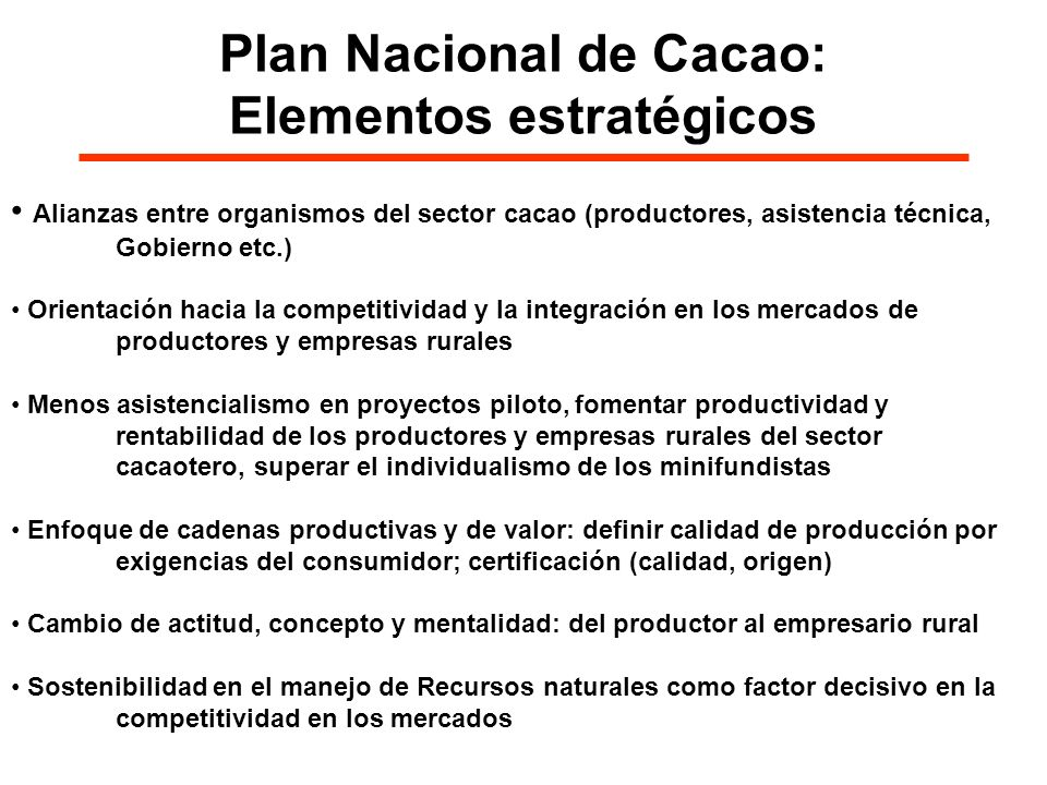 Plan Nacional de Cacao: Elementos estratégicos Alianzas entre organismos del sector cacao (productores, asistencia técnica, Gobierno etc.) Orientación