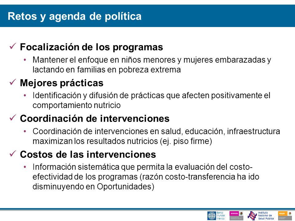 Instituto Nacional de Salud Pública Banco Mundial México Retos y agenda de política Focalización de los programas Mantener el enfoque en niños menores