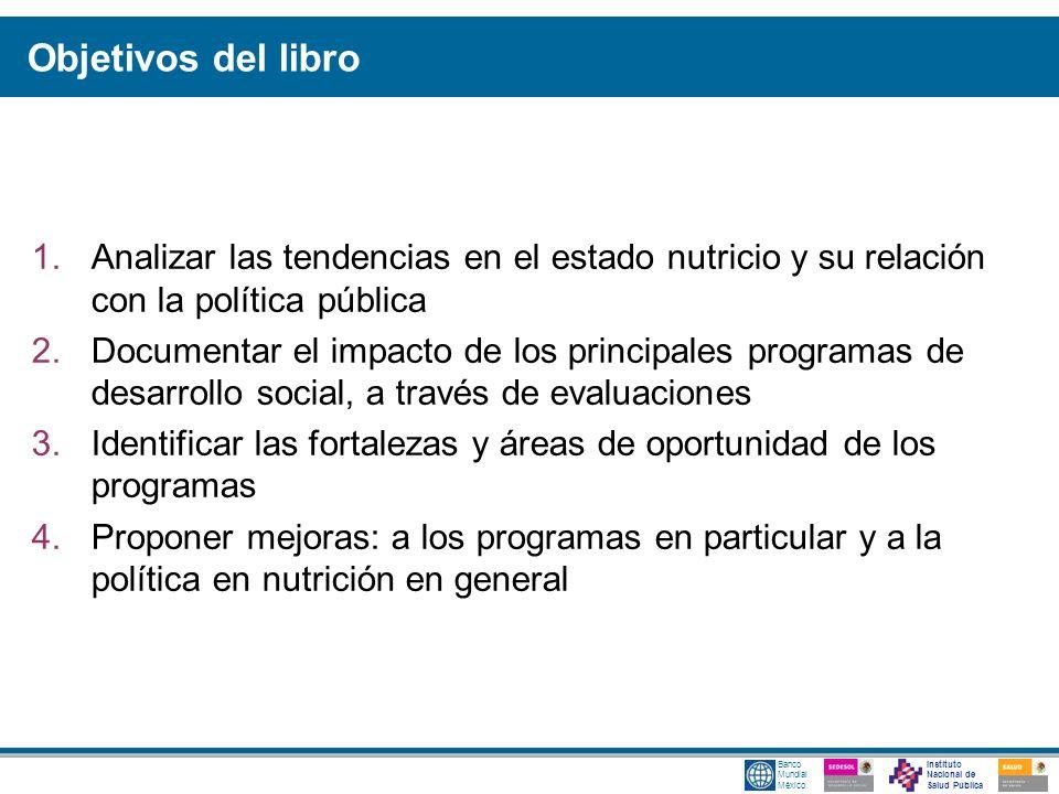 Instituto Nacional de Salud Pública Banco Mundial México Objetivos del libro 1.Analizar las tendencias en el estado nutricio y su relación con la polí
