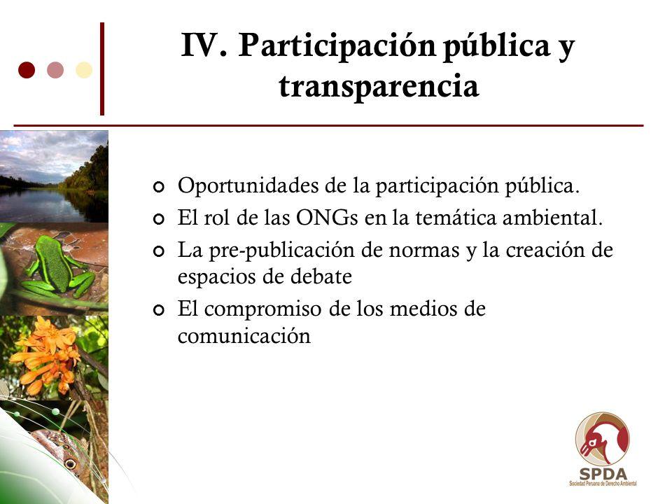 IV. Participación pública y transparencia Oportunidades de la participación pública. El rol de las ONGs en la temática ambiental. La pre-publicación d