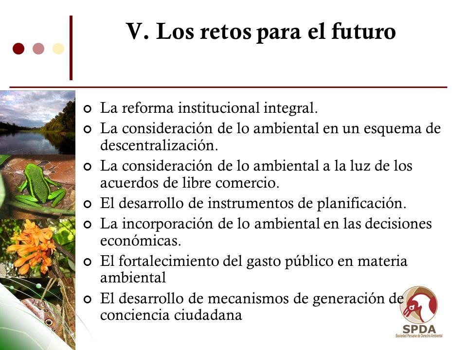 V. Los retos para el futuro La reforma institucional integral. La consideración de lo ambiental en un esquema de descentralización. La consideración d